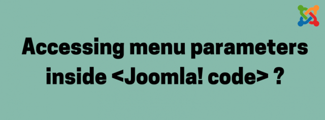 How to access Joomla menu parameters anywhere inside Joomla code?